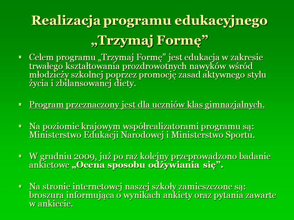 Realizacja programu edukacyjnego Trzymaj Formę Celem programu Trzymaj Formę jest edukacja w zakresie trwałego kształtowania prozdrowotnych nawyków wśr