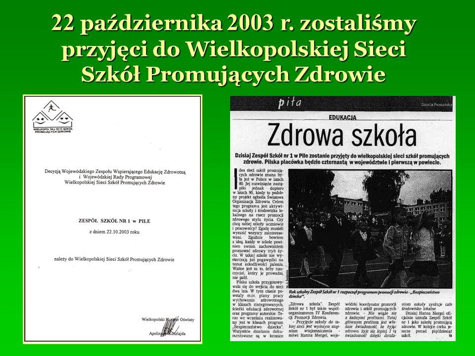 22 października 2003 r. zostaliśmy przyjęci do Wielkopolskiej Sieci Szkół Promujących Zdrowie