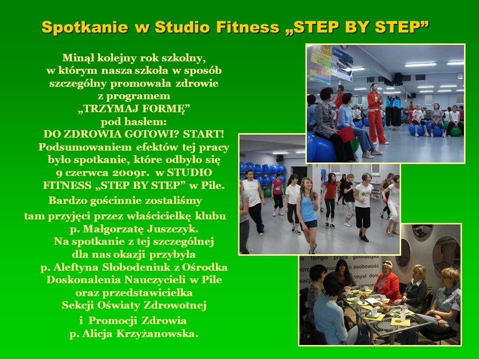Spotkanie w Studio Fitness STEP BY STEP Minął kolejny rok szkolny, w którym nasza szkoła w sposób szczególny promowała zdrowie z programem TRZYMAJ FOR