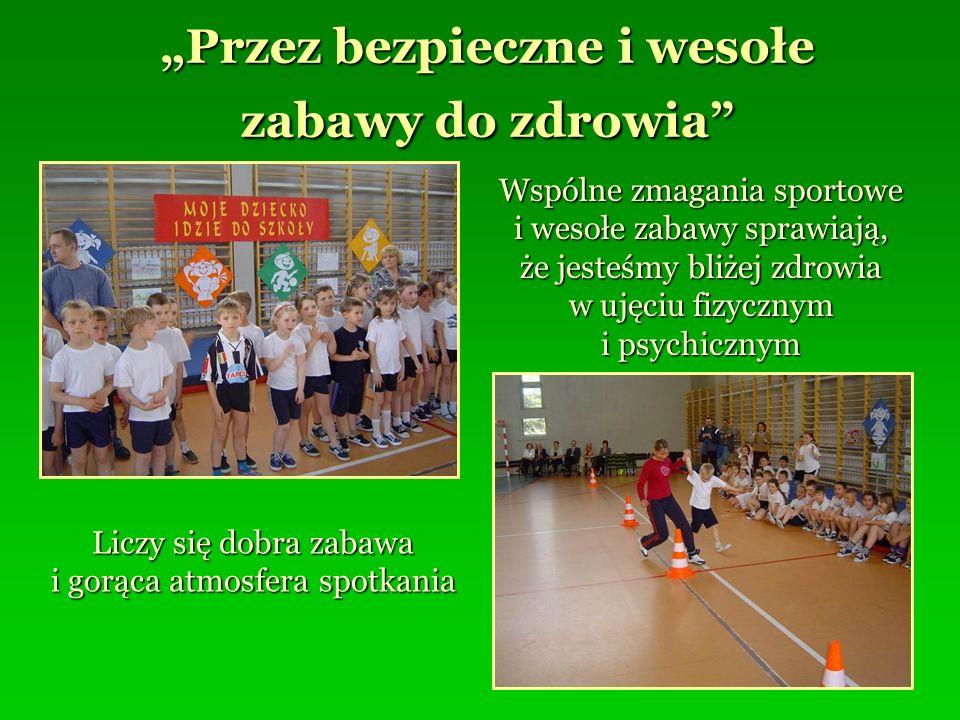 Przez bezpieczne i wesołe zabawy do zdrowia Wspólne zmagania sportowe i wesołe zabawy sprawiają, że jesteśmy bliżej zdrowia w ujęciu fizycznym i psych