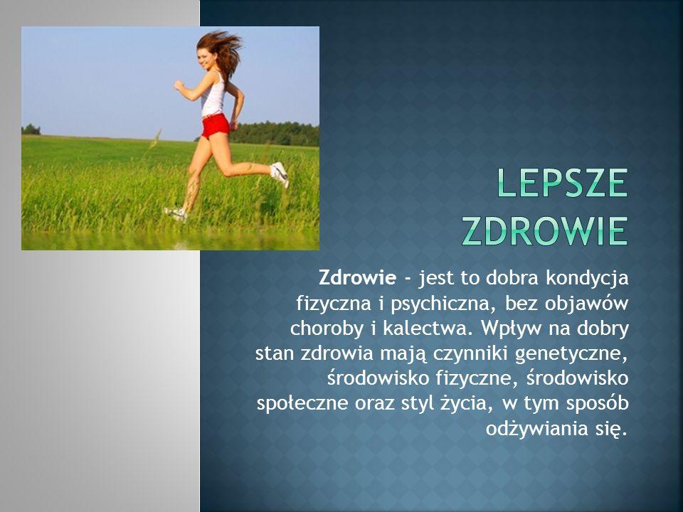 Zdrowie - jest to dobra kondycja fizyczna i psychiczna, bez objawów choroby i kalectwa. Wpływ na dobry stan zdrowia mają czynniki genetyczne, środowis