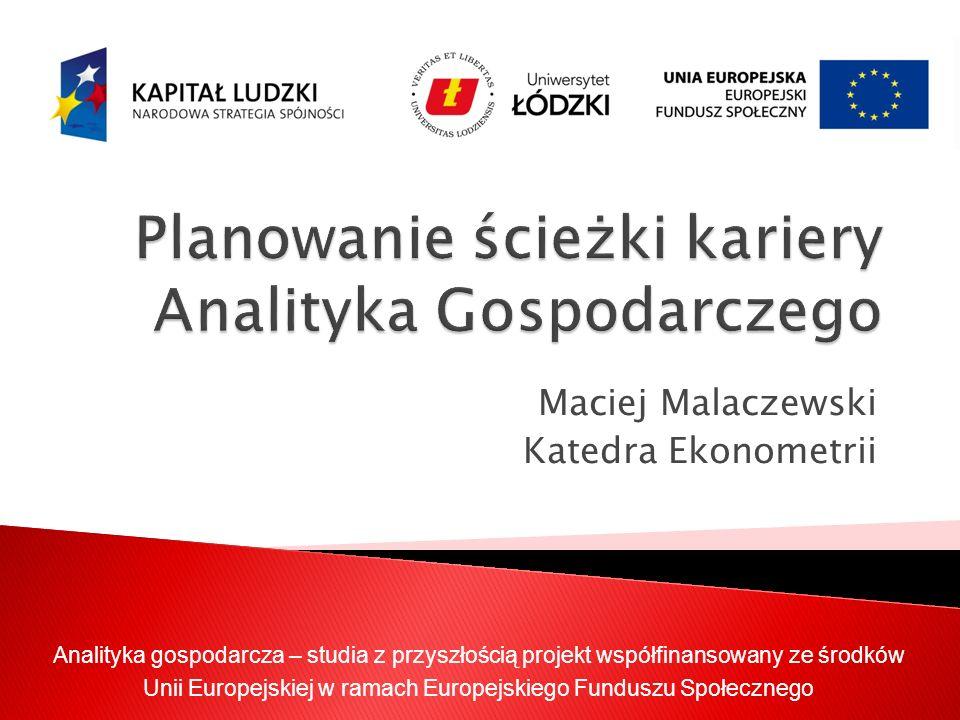 Analityka gospodarcza – studia z przyszłością projekt współfinansowany ze środków Unii Europejskiej w ramach Europejskiego Funduszu Społecznego Maciej