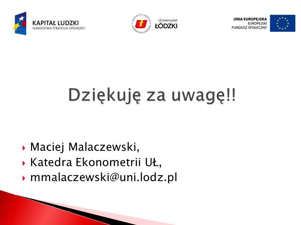Maciej Malaczewski, Katedra Ekonometrii UŁ, mmalaczewski@uni.lodz.pl