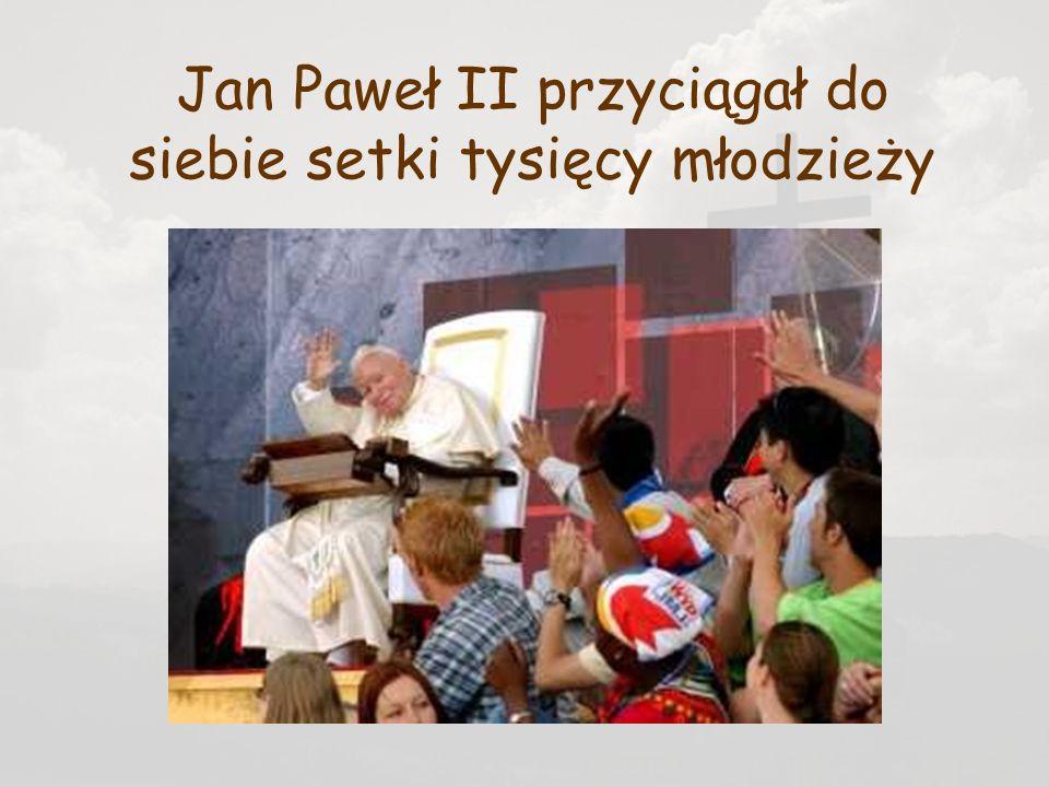 Jan Paweł II przyciągał do siebie setki tysięcy młodzieży