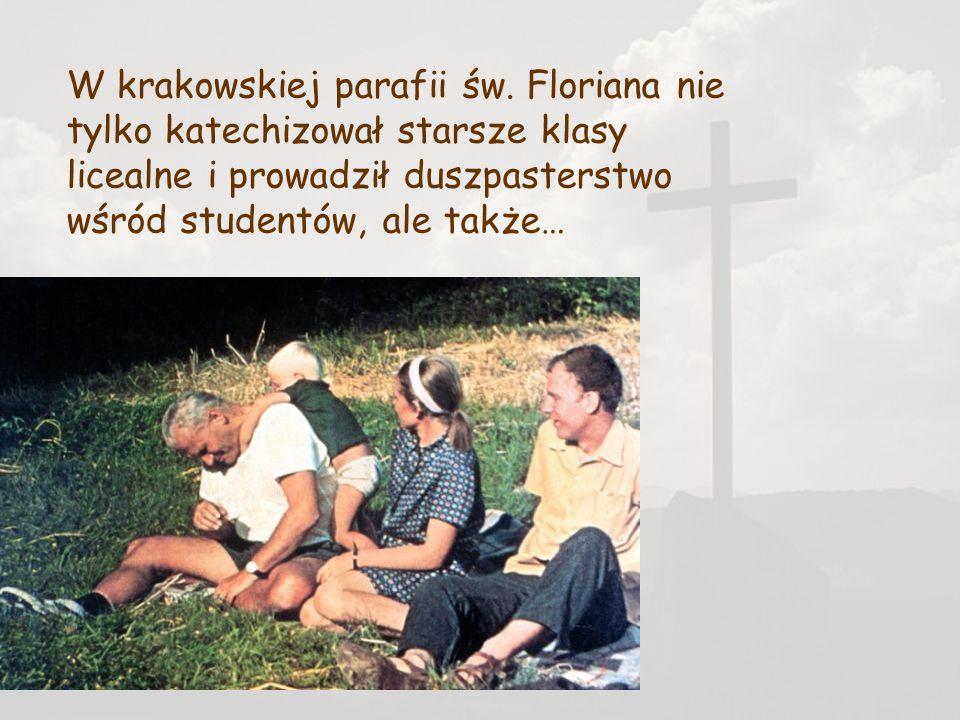 W krakowskiej parafii św. Floriana nie tylko katechizował starsze klasy licealne i prowadził duszpasterstwo wśród studentów, ale także…