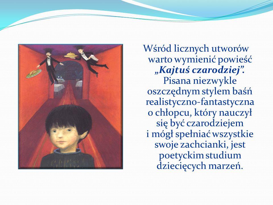 Wśród licznych utworów warto wymienić powieść Kajtuś czarodziej. Pisana niezwykle oszczędnym stylem baśń realistyczno-fantastyczna o chłopcu, który na