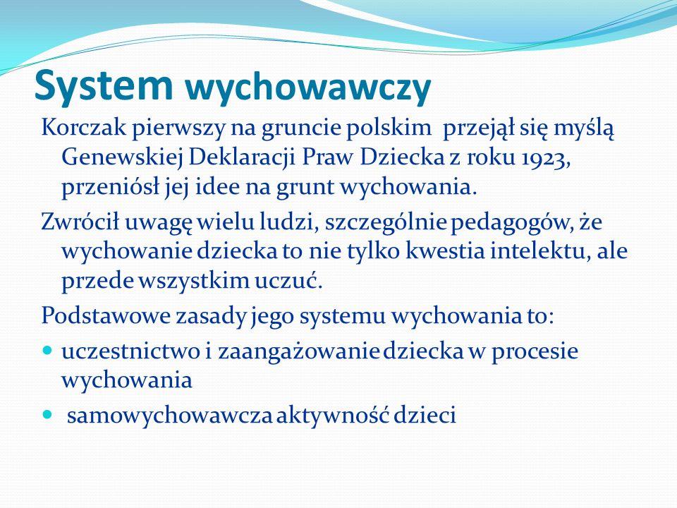 System wychowawczy Korczak pierwszy na gruncie polskim przejął się myślą Genewskiej Deklaracji Praw Dziecka z roku 1923, przeniósł jej idee na grunt w