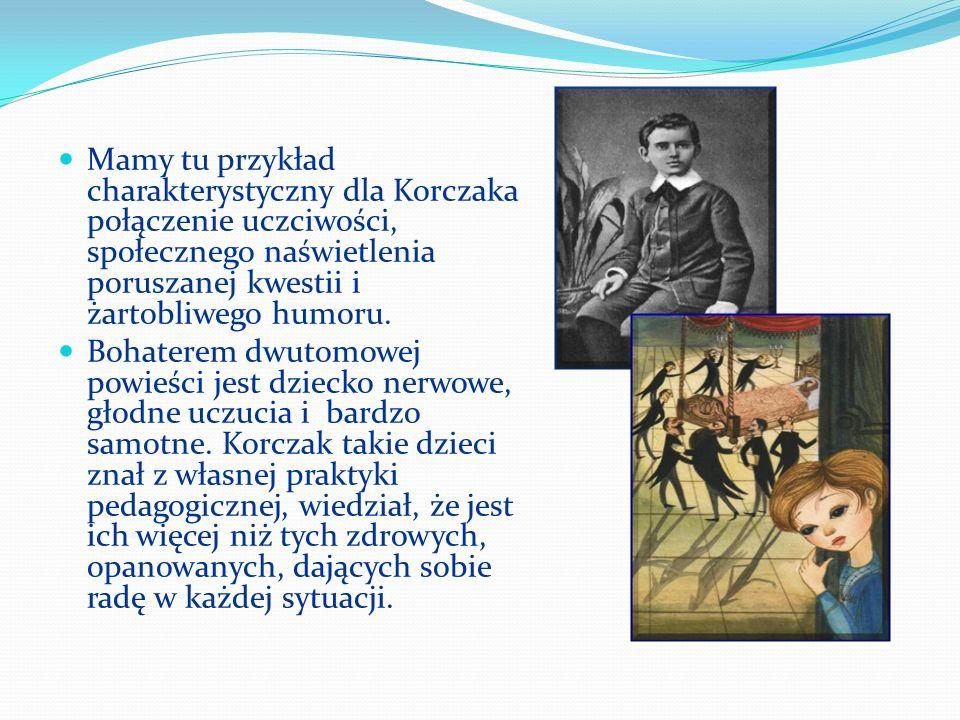 Mamy tu przykład charakterystyczny dla Korczaka połączenie uczciwości, społecznego naświetlenia poruszanej kwestii i żartobliwego humoru. Bohaterem dw