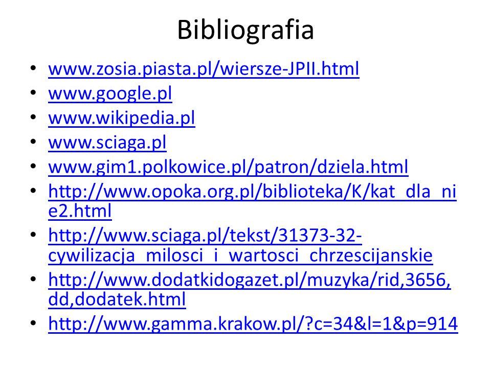 Bibliografia www.zosia.piasta.pl/wiersze-JPII.html www.google.pl www.wikipedia.pl www.sciaga.pl www.gim1.polkowice.pl/patron/dziela.html http://www.op