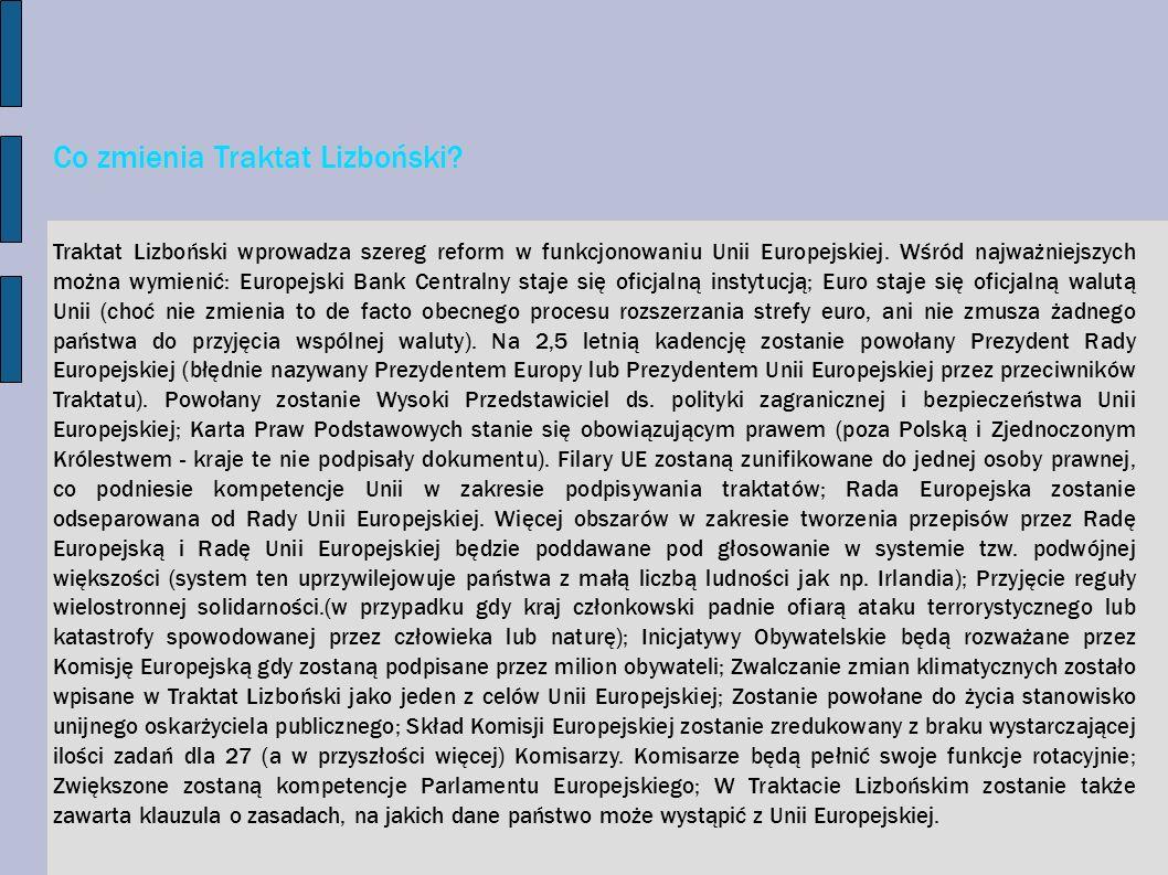 Co zmienia Traktat Lizboński? Traktat Lizboński wprowadza szereg reform w funkcjonowaniu Unii Europejskiej. Wśród najważniejszych można wymienić: Euro