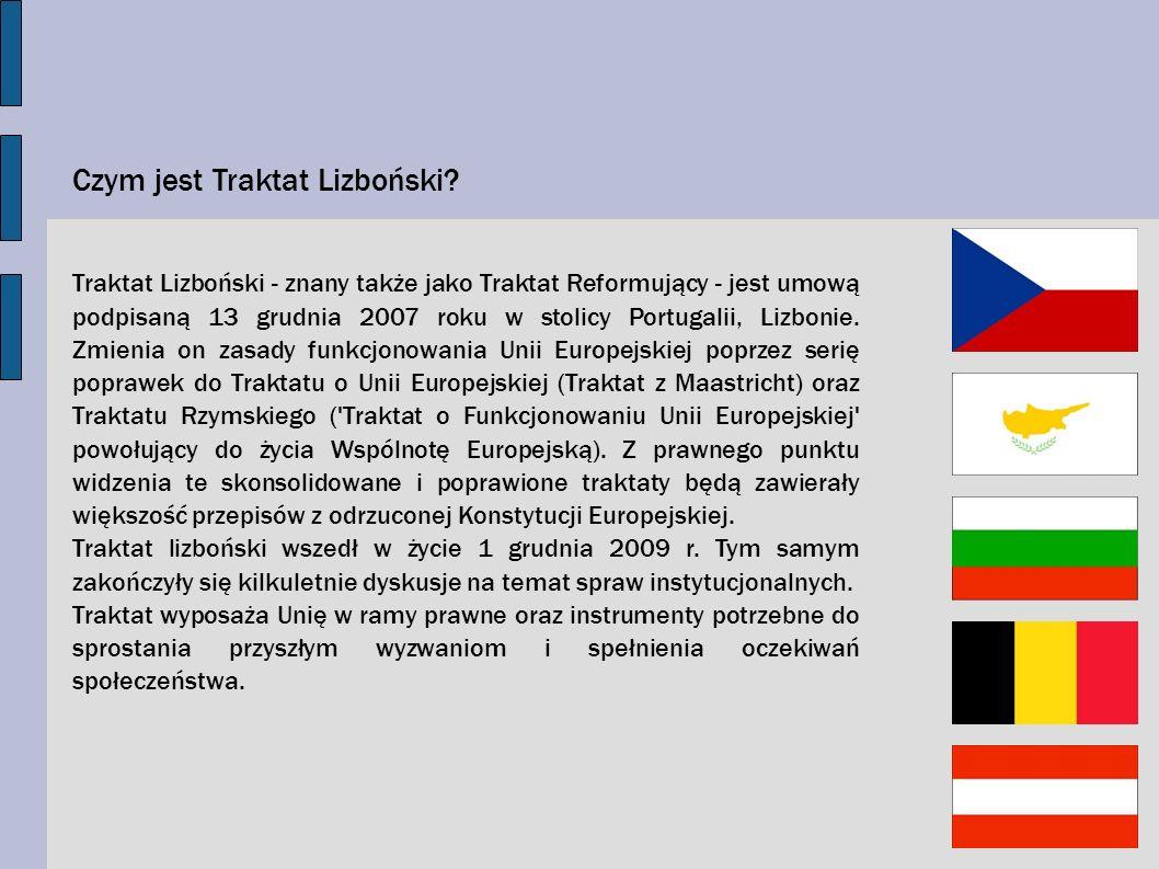 Czym jest Traktat Lizboński? Traktat Lizboński - znany także jako Traktat Reformujący - jest umową podpisaną 13 grudnia 2007 roku w stolicy Portugalii