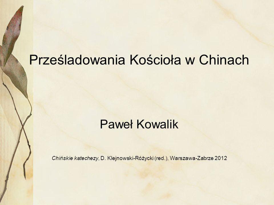 Prześladowania Kościoła w Chinach Paweł Kowalik Chińskie katechezy, D.