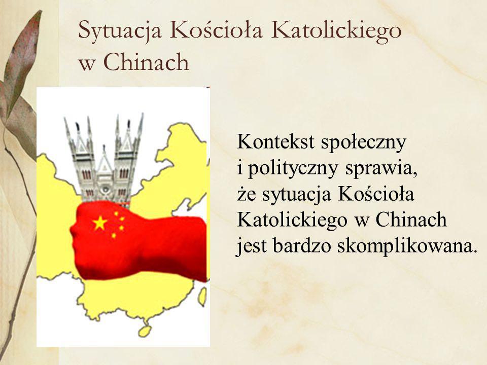 Sytuacja Kościoła Katolickiego w Chinach Kontekst społeczny i polityczny sprawia, że sytuacja Kościoła Katolickiego w Chinach jest bardzo skomplikowana.