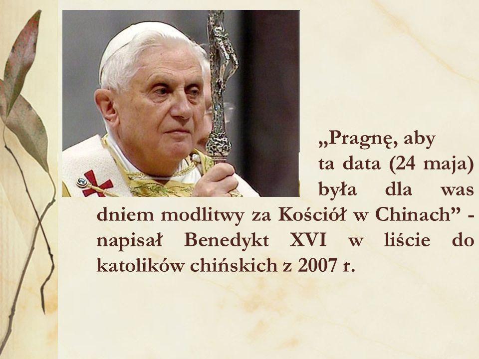 Pragnę, aby ta data (24 maja) była dla was dniem modlitwy za Kościół w Chinach - napisał Benedykt XVI w liście do katolików chińskich z 2007 r.