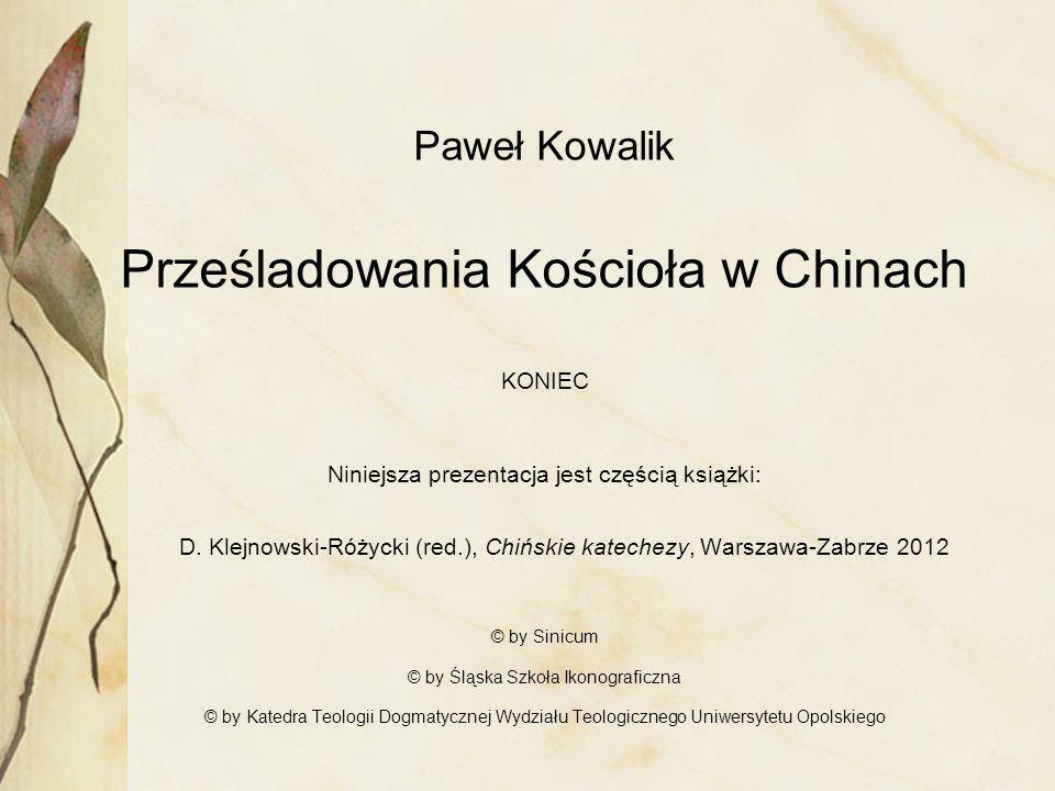 Paweł Kowalik Prześladowania Kościoła w Chinach KONIEC Niniejsza prezentacja jest częścią książki: D.