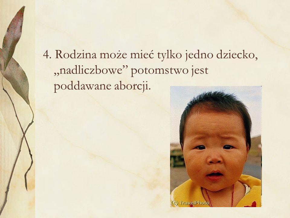 4. Rodzina może mieć tylko jedno dziecko, nadliczbowe potomstwo jest poddawane aborcji.