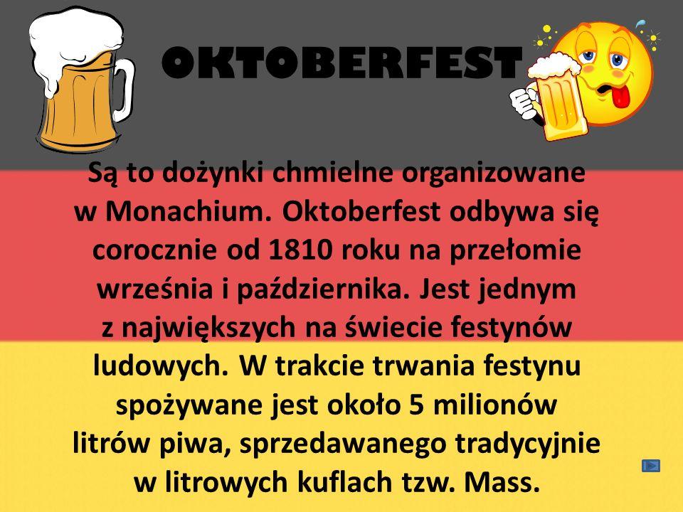 OKTOBERFEST Są to dożynki chmielne organizowane w Monachium. Oktoberfest odbywa się corocznie od 1810 roku na przełomie września i października. Jest