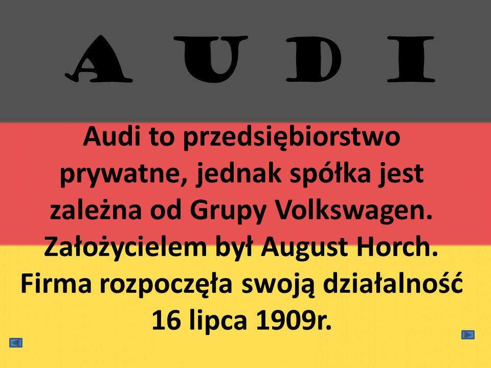 Audi to przedsiębiorstwo prywatne, jednak spółka jest zależna od Grupy Volkswagen. Założycielem był August Horch. Firma rozpoczęła swoją działalność 1