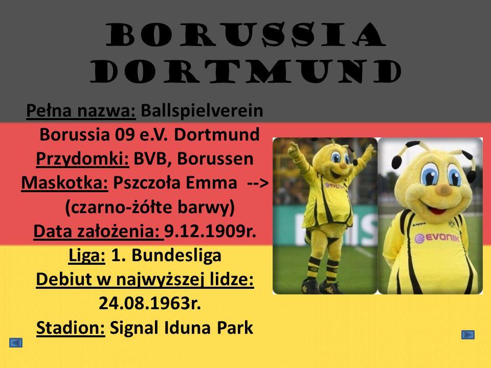 Pełna nazwa: Ballspielverein Borussia 09 e.V. Dortmund Przydomki: BVB, Borussen Maskotka: Pszczoła Emma --> (czarno-żółte barwy) Data założenia: 9.12.