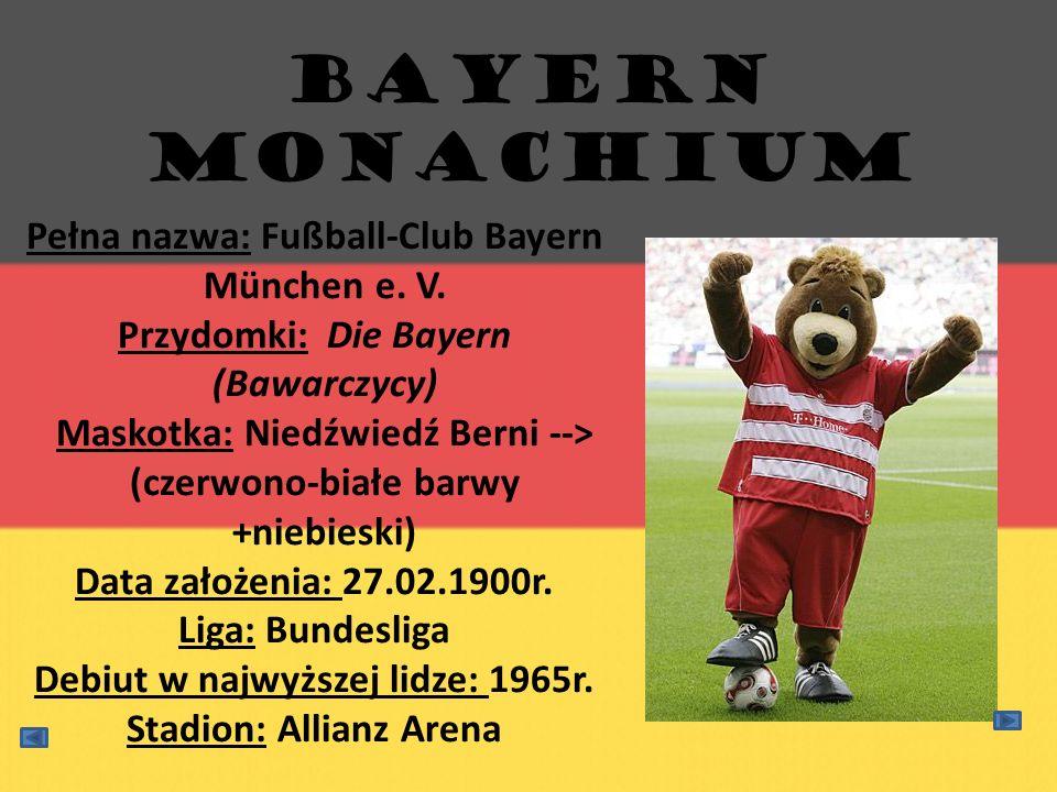 Pełna nazwa: Fußball-Club Bayern München e. V. Przydomki: Die Bayern (Bawarczycy) Maskotka: Niedźwiedź Berni --> (czerwono-białe barwy +niebieski) Dat