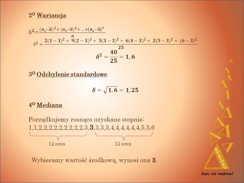 12 ocen 3 Wybieramy wartość środkową, wynosi ona 3.