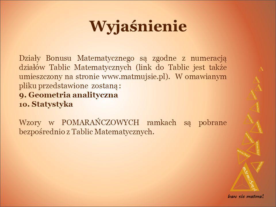 Działy Bonusu Matematycznego są zgodne z numeracją działów Tablic Matematycznych (link do Tablic jest także umieszczony na stronie www.matmujsie.pl).
