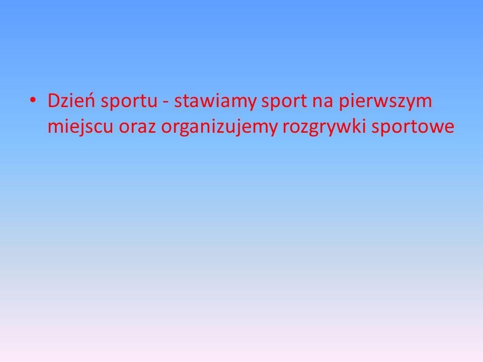 Dzień sportu - stawiamy sport na pierwszym miejscu oraz organizujemy rozgrywki sportowe