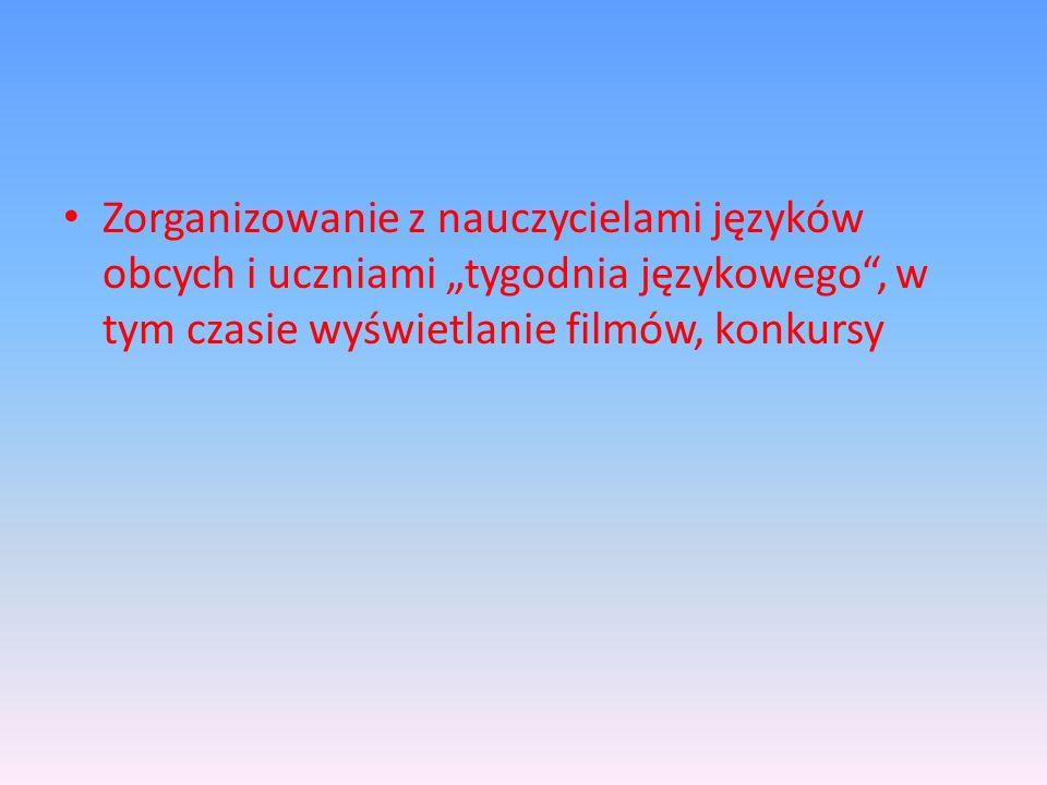 Zorganizowanie z nauczycielami języków obcych i uczniami tygodnia językowego, w tym czasie wyświetlanie filmów, konkursy