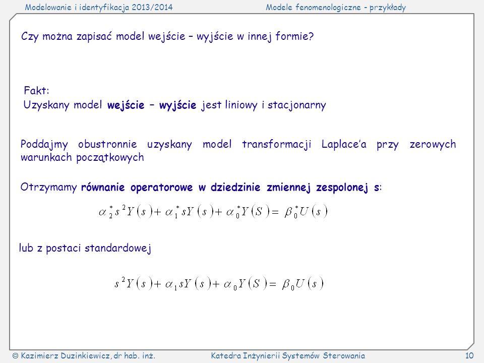 Modelowanie i identyfikacja 2013/2014Modele fenomenologiczne - przykłady Kazimierz Duzinkiewicz, dr hab. inż.Katedra Inżynierii Systemów Sterowania10