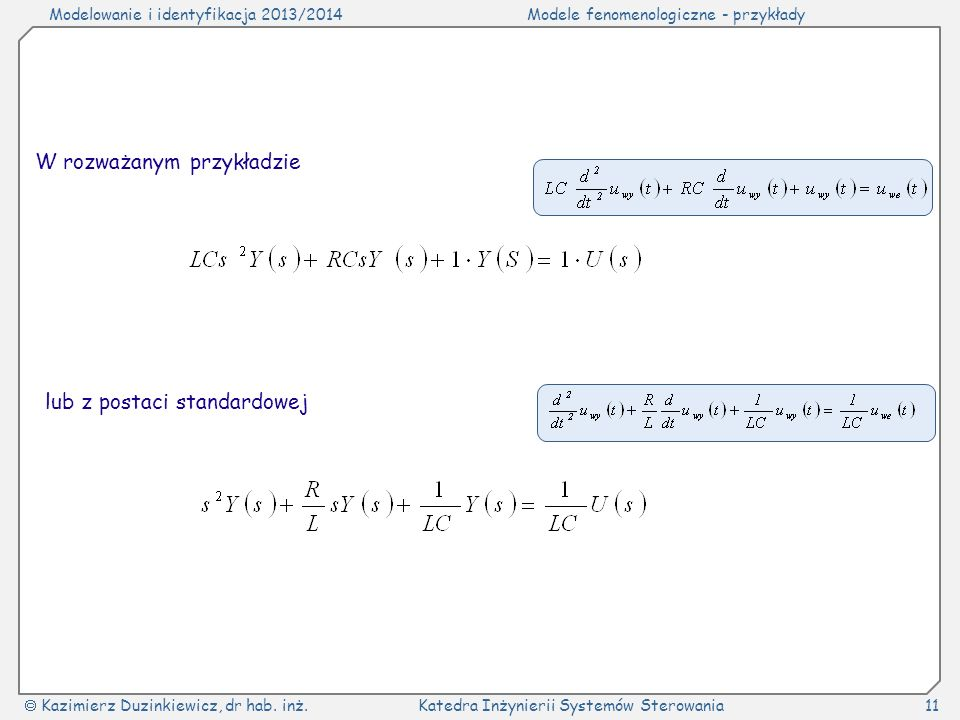 Modelowanie i identyfikacja 2013/2014Modele fenomenologiczne - przykłady Kazimierz Duzinkiewicz, dr hab. inż.Katedra Inżynierii Systemów Sterowania11