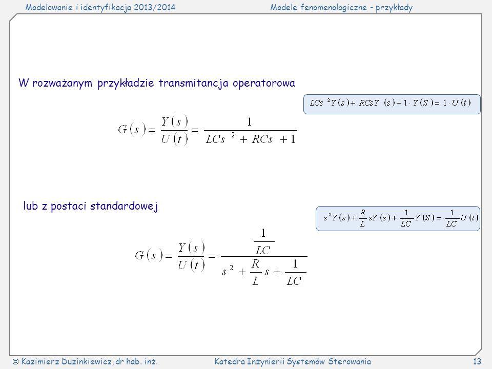 Modelowanie i identyfikacja 2013/2014Modele fenomenologiczne - przykłady Kazimierz Duzinkiewicz, dr hab. inż.Katedra Inżynierii Systemów Sterowania13