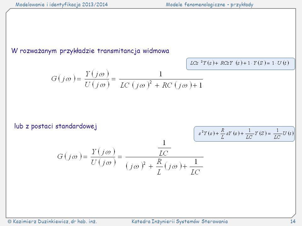 Modelowanie i identyfikacja 2013/2014Modele fenomenologiczne - przykłady Kazimierz Duzinkiewicz, dr hab. inż.Katedra Inżynierii Systemów Sterowania14