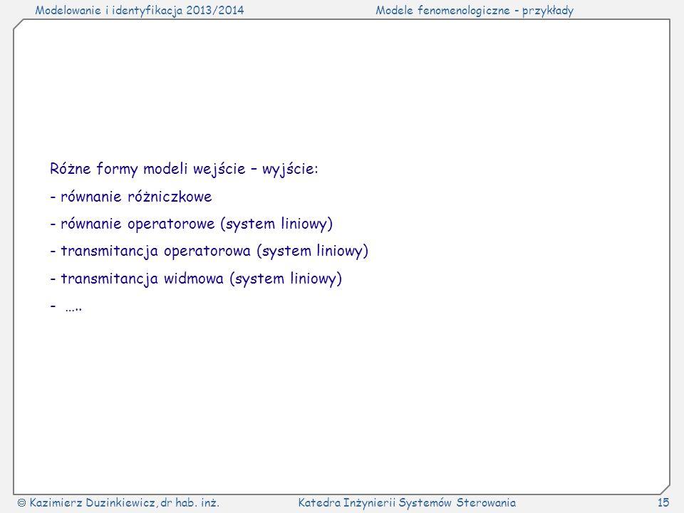 Modelowanie i identyfikacja 2013/2014Modele fenomenologiczne - przykłady Kazimierz Duzinkiewicz, dr hab. inż.Katedra Inżynierii Systemów Sterowania15