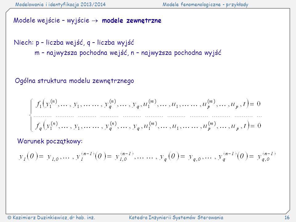 Modelowanie i identyfikacja 2013/2014Modele fenomenologiczne - przykłady Kazimierz Duzinkiewicz, dr hab. inż.Katedra Inżynierii Systemów Sterowania16