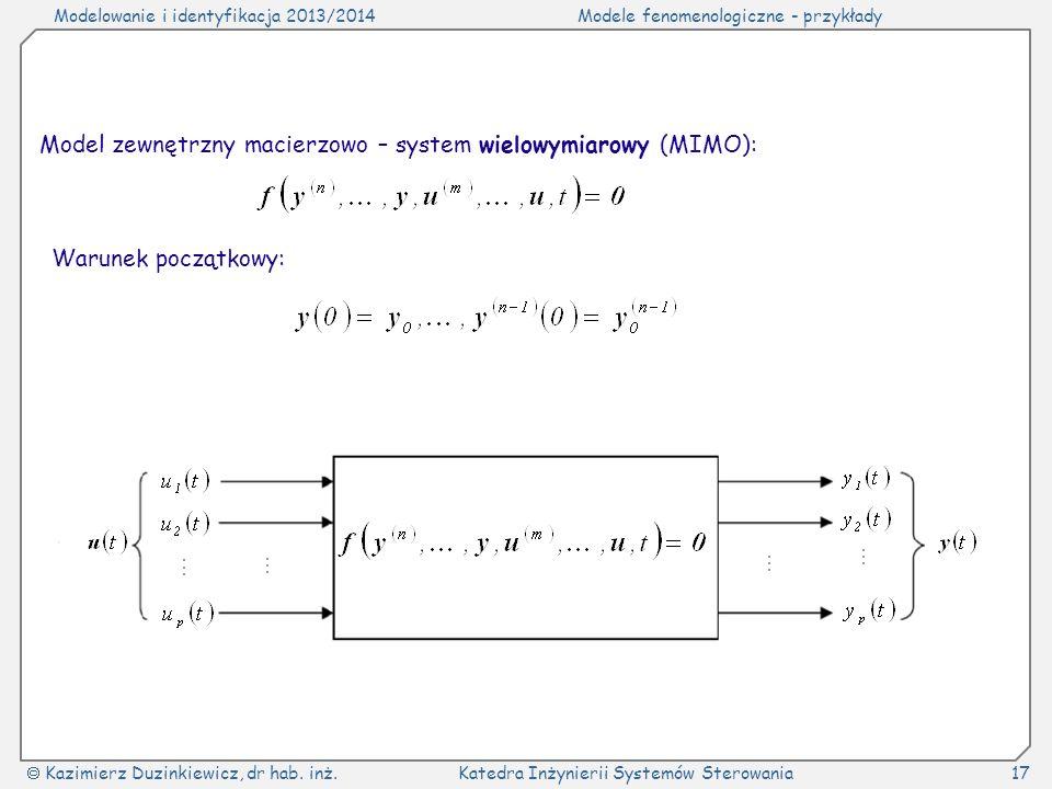 Modelowanie i identyfikacja 2013/2014Modele fenomenologiczne - przykłady Kazimierz Duzinkiewicz, dr hab. inż.Katedra Inżynierii Systemów Sterowania17