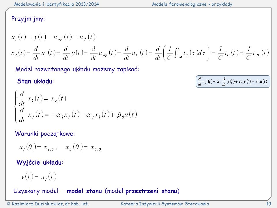 Modelowanie i identyfikacja 2013/2014Modele fenomenologiczne - przykłady Kazimierz Duzinkiewicz, dr hab. inż.Katedra Inżynierii Systemów Sterowania19