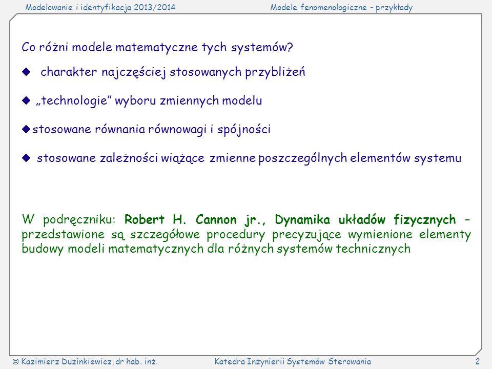 Modelowanie i identyfikacja 2013/2014Modele fenomenologiczne - przykłady Kazimierz Duzinkiewicz, dr hab. inż.Katedra Inżynierii Systemów Sterowania2 C