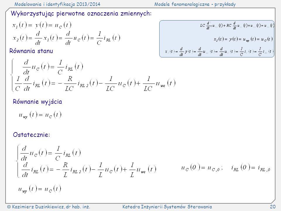 Modelowanie i identyfikacja 2013/2014Modele fenomenologiczne - przykłady Kazimierz Duzinkiewicz, dr hab. inż.Katedra Inżynierii Systemów Sterowania20