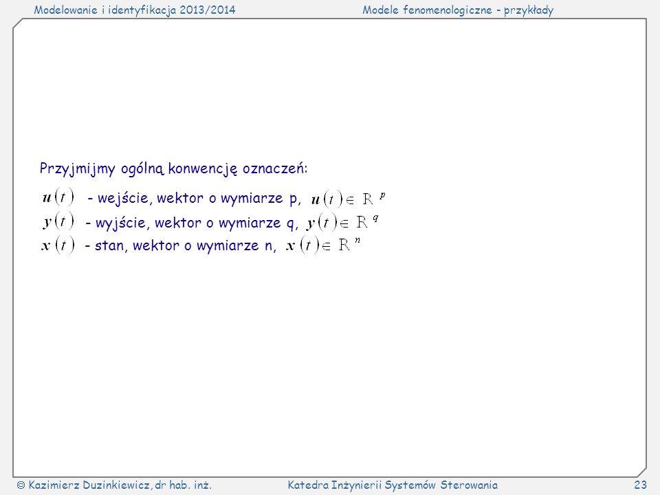 Modelowanie i identyfikacja 2013/2014Modele fenomenologiczne - przykłady Kazimierz Duzinkiewicz, dr hab. inż.Katedra Inżynierii Systemów Sterowania23