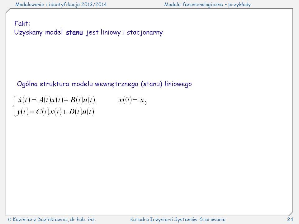 Modelowanie i identyfikacja 2013/2014Modele fenomenologiczne - przykłady Kazimierz Duzinkiewicz, dr hab. inż.Katedra Inżynierii Systemów Sterowania24