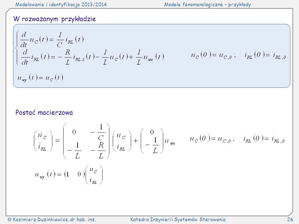 Modelowanie i identyfikacja 2013/2014Modele fenomenologiczne - przykłady Kazimierz Duzinkiewicz, dr hab. inż.Katedra Inżynierii Systemów Sterowania26