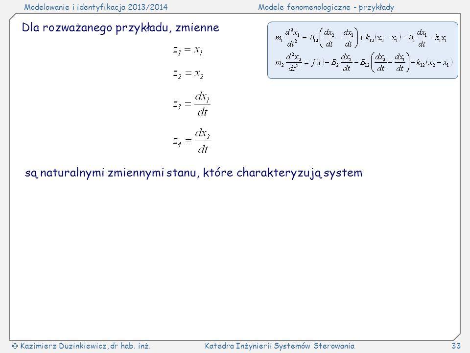 Modelowanie i identyfikacja 2013/2014Modele fenomenologiczne - przykłady Kazimierz Duzinkiewicz, dr hab. inż.Katedra Inżynierii Systemów Sterowania33