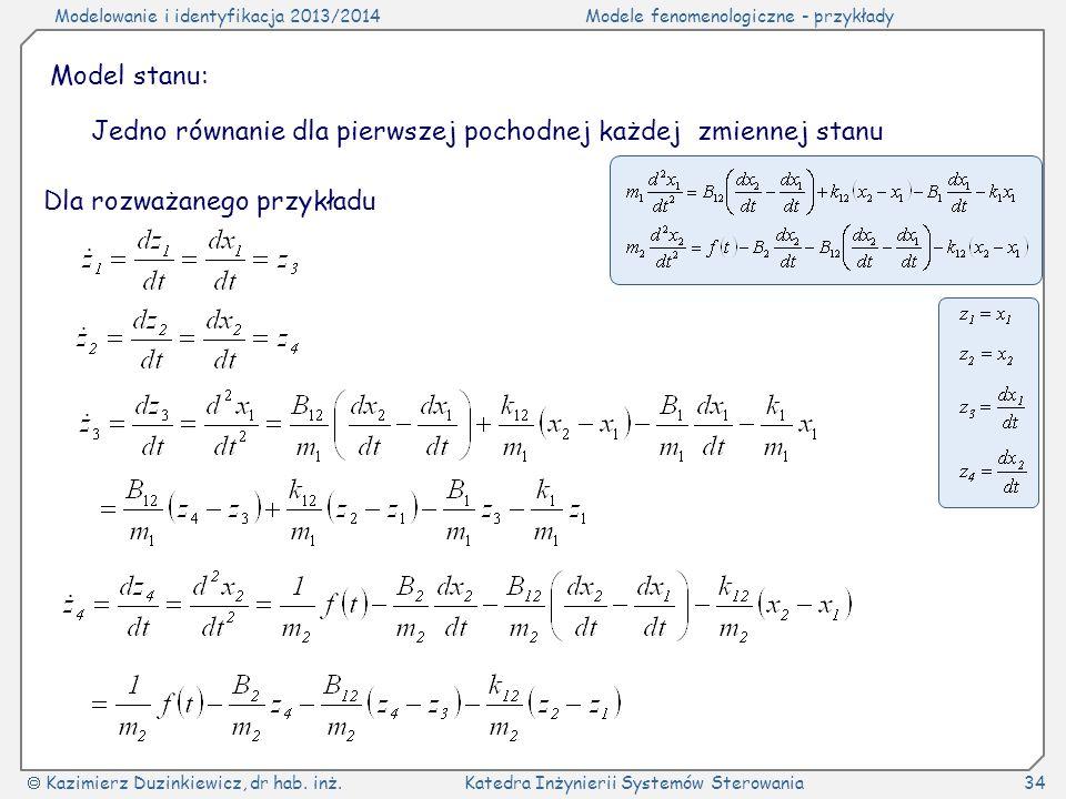 Modelowanie i identyfikacja 2013/2014Modele fenomenologiczne - przykłady Kazimierz Duzinkiewicz, dr hab. inż.Katedra Inżynierii Systemów Sterowania34