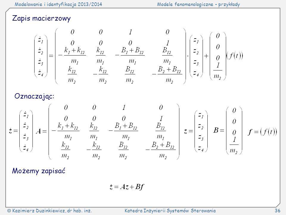 Modelowanie i identyfikacja 2013/2014Modele fenomenologiczne - przykłady Kazimierz Duzinkiewicz, dr hab. inż.Katedra Inżynierii Systemów Sterowania36
