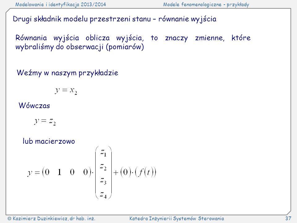 Modelowanie i identyfikacja 2013/2014Modele fenomenologiczne - przykłady Kazimierz Duzinkiewicz, dr hab. inż.Katedra Inżynierii Systemów Sterowania37