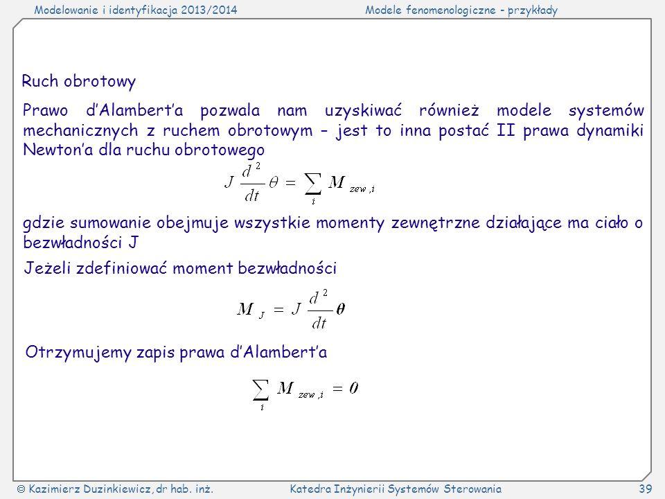 Modelowanie i identyfikacja 2013/2014Modele fenomenologiczne - przykłady Kazimierz Duzinkiewicz, dr hab. inż.Katedra Inżynierii Systemów Sterowania39