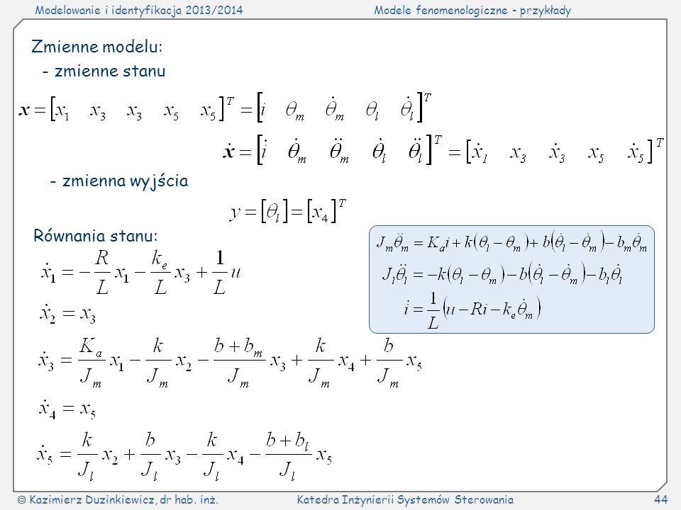 Modelowanie i identyfikacja 2013/2014Modele fenomenologiczne - przykłady Kazimierz Duzinkiewicz, dr hab. inż.Katedra Inżynierii Systemów Sterowania44