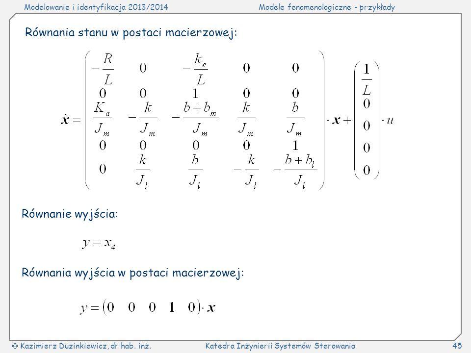 Modelowanie i identyfikacja 2013/2014Modele fenomenologiczne - przykłady Kazimierz Duzinkiewicz, dr hab. inż.Katedra Inżynierii Systemów Sterowania45