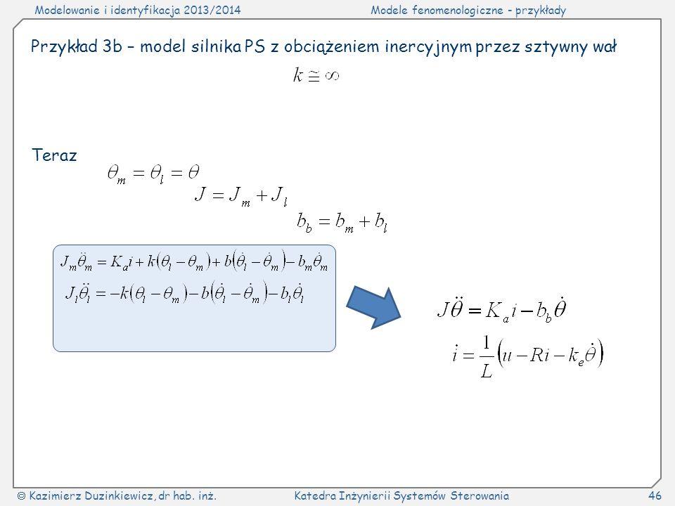 Modelowanie i identyfikacja 2013/2014Modele fenomenologiczne - przykłady Kazimierz Duzinkiewicz, dr hab. inż.Katedra Inżynierii Systemów Sterowania46