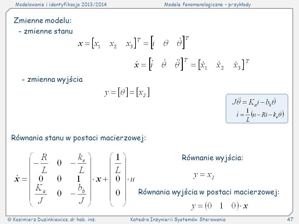 Modelowanie i identyfikacja 2013/2014Modele fenomenologiczne - przykłady Kazimierz Duzinkiewicz, dr hab. inż.Katedra Inżynierii Systemów Sterowania47
